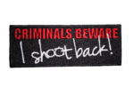 criminals beware I shoot back patch