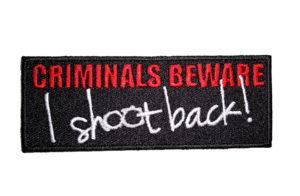 criminals beware I shoot back patch